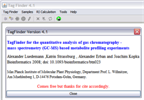 "<p><b>TagFinder for the quantitative analysis of gas chromatography - mass spectrometry (GC-MS) based metabolite profiling experiments</b></p> TagFinder performs a non-biased, multi-parallel analysis of GC-EI-TOF-MS metabolite profiles starting from chromatogram files and ending with a data matrix. This resulting data matrix can be used for the non-biased search for metabolic markers and metabolite identification within complex profiling experiments.<br /> If you have any questions about TagFinder, please contact <a href=""#__target_object_not_reachable""> Alexander Erban</a>: <a href=""#__target_object_not_reachable"">erban@mpimp-golm.mpg.de</a>"